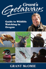 Grant's Getaways: Guide to Wildlife Watching in Oregon Cover Image