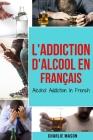 L'Addiction d'alcool En Français/ Alcohol Addiction In French Cover Image