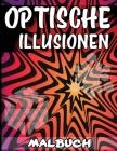 Optische Illusionen Malbuch: Ein Cooles Malbuch für Erwachsene und Kinder, 25 Erstaunliche Illustrationen, Optische Täuschungen Cover Image