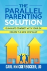 The Parallel Parenting Solution: Eliminate Confict With Your Ex, Create The Life You Want Cover Image