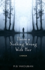 There's Nothing Wrong With Her: A Memoir Cover Image