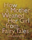 How a Mother Weaned Her Girl from Fairy Tales Cover Image