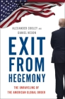 Exit from Hegemony: The Unraveling of the American Global Order Cover Image