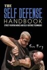 The Self-Defense Handbook: The Best Street Fighting Moves and Self-Defense Techniques Cover Image