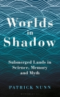 Worlds in Shadow: Submerged Lands in Science, Memory and Myth Cover Image