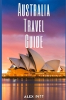 Australia Travel Guide: Typical Costs & Money Tips, Sightseeing, Wilderness, Day Trips, Cuisine, Sydney, Melbourne, Brisbane, Perth, Adelaide, Cover Image