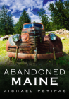 Abandoned Maine (America Through Time) Cover Image