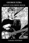 George Ezra Adult Coloring Book: Folk Rock and Roots Rock Star and Millennial Prodigy, Acclaimed Musician and Pop Icon Inspired Adult Coloring Book Cover Image