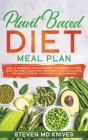 Plant Based Diet Meal Plan: How a 3 Weeks Meal Plan Can Boost Your Energy, Fix Your Body, and Reset Your Eating Habits with a Healthy Solution for Cover Image