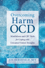 Overcoming Harm Ocd: Mindfulness and CBT Tools for Coping with Unwanted Violent Thoughts Cover Image