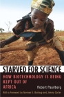 Starved for Science: How Biotechnology Is Being Kept Out of Africa Cover Image