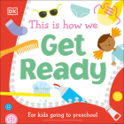 This Is How We Get Ready: For Little Kids Going to Big School Cover Image