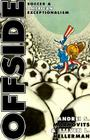 Offside: Soccer and American Exceptionalism (Princeton Studies in Cultural Sociology #7) Cover Image