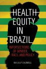Health Equity in Brazil: Intersections of Gender, Race, and Policy Cover Image