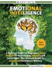 Emotional intelligence - A Practical Guide For Beginners: Boost your EQ for Relationship, Business and Social Skills. The Ultimate Guide to Emotional Cover Image