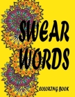 Swear Words Coloring Book: A Swear Word Coloring Book for Adults, Art Stress, Fun and amazing design with stress relieving coloring book Cover Image