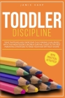 Toddler Discipline: Tame Tantrums and Overcome Child Raising Challenges With This Montessori Children Survival Guide for the Best Parentin Cover Image