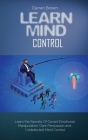 Learn Mind Control: Learn the Secrets of Covert Emotional Manipulation, Dark Persuasion and Undetected Mind Control Cover Image