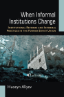 When Informal Institutions Change: Institutional Reforms and Informal Practices in the Former Soviet Union Cover Image
