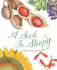A Seed Is Sleepy: (Nature Books for Kids, Environmental Science for Kids) Cover Image