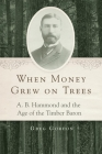 When Money Grew on Trees: A. B. Hammond and the Age of the Timber Baron Cover Image
