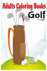 Adults Coloring Books Golf: For Women And Men, 70 Images Golf Coloring Book Start From Easy To Difficult Cover Image