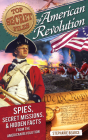 American Revolution: Spies, Secret Missions, and Hidden Facts from the American Revolution (Top Secret Files of History) Cover Image