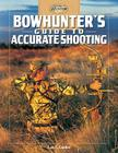 Bowhunter's Guide to Accurate Shooting (The Complete Hunter) Cover Image