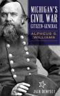 Michigan's Civil War Citizen-General: Alpheus S. Williams Cover Image