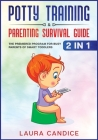 Potty Training & Parenting Survival Guide [2 in 1]: The Premiered Program for Busy Parents of Smart Toddlers Cover Image