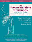 The Frozen Shoulder Workbook: Trigger Point Therapy for Overcoming Pain & Regaining Range of Motion Cover Image