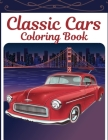 Classic Cars Coloring Book: A Collection of Vintage Car Designs.Stress Relief And Relaxation For Kids, Adults Boys And Men Cover Image