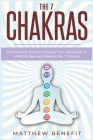 The 7 Chakras: The Complete Guide to Enhance Your Spirituality in a Path to Open and Balance the 7 Chakras. Cover Image