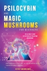 Psilocybin and Magic Mushrooms for Beginners: The Ultimate Guide to Psychedelic Psilocybin Mushrooms - How to Grow and Cultivate Them, Use Them for Sp Cover Image