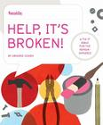 Help, It's Broken!: A Fix-It Bible for the Repair Impaired Cover Image