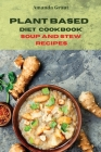Plant Based Diet Cookbook Soup and Stew Recipes: Quick, Easy and Delicious Recipes for a lifelong Health Cover Image