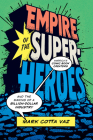 Empire of the Superheroes: America's Comic Book Creators and the Making of a Billion-Dollar Industry Cover Image
