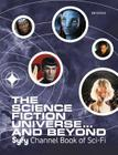 The Science Fiction Universe... and Beyond: Syfy Channel Book of Sci-Fi Cover Image