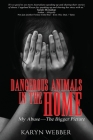 Dangerous Animals In The Home: My Abuse. The Bigger Picture Cover Image