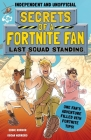Secrets of a Fortnite Fan: Last Squad Standing (Independent & Unofficial): The Second Hilarious Unofficial Fortnite Adventure Cover Image
