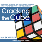 Cracking the Cube: Going Slow to Go Fast and Other Unexpected Turns in the World of Competitive Rubik�s Cube Solving Cover Image