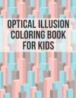 Optical Illusion Coloring Book For Kids: Mesmerizing Abstract Designs of Optical Illusions Elements for Adults and Kids ( Paradoxes and illusions ) Cover Image
