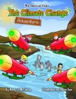 The Climate Change Adventure: Inform children about how disastrous climate change will be (Picture book) Cover Image