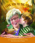 I Love You to the Stars: When Grandma Forgets, Love Remembers Cover Image