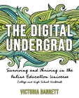 The Digital Undergrad: Surviving and Thriving in the Online Education Universe: College and High School Workbook Cover Image