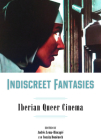 Indiscreet Fantasies: Iberian Queer Cinema (Campos Ibéricos: Bucknell Studies in Iberian Literatures and Cultures) Cover Image