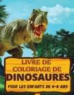 Livre de coloriage de dinosaures: Un cadeau génial pour les garçons et les filles de 4 à 8 ans; de grandes images pour colorier les dinosaures Cover Image