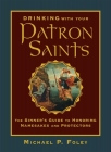 Drinking with Your Patron Saints: The Sinner's Guide to Honoring Namesakes and Protectors Cover Image