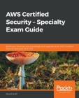 AWS Certified Security - Specialty Exam Guide: Build your cloud security knowledge and expertise as an AWS Certified Security Specialist (SCS-C01) Cover Image