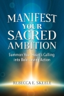 Manifest Your Sacred Ambition: Summons Your Heart's Calling into Bold, Loving Action Cover Image